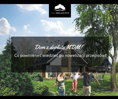 Dom z dopłatą MDM! Co powinieneś wiedzieć po nowelizacji przepisów?